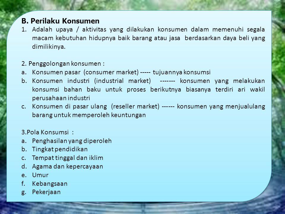 B. Perilaku Konsumen 1.Adalah upaya / aktivitas yang dilakukan konsumen dalam memenuhi segala macam kebutuhan hidupnya baik barang atau jasa berdasark