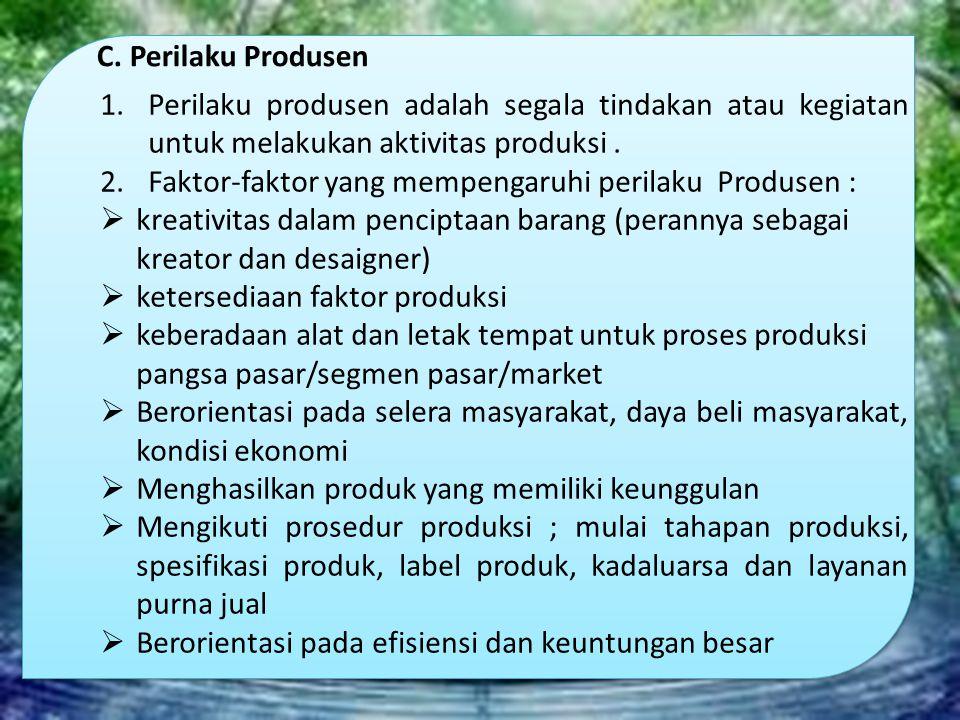 C. Perilaku Produsen 1.Perilaku produsen adalah segala tindakan atau kegiatan untuk melakukan aktivitas produksi. 2.Faktor-faktor yang mempengaruhi pe