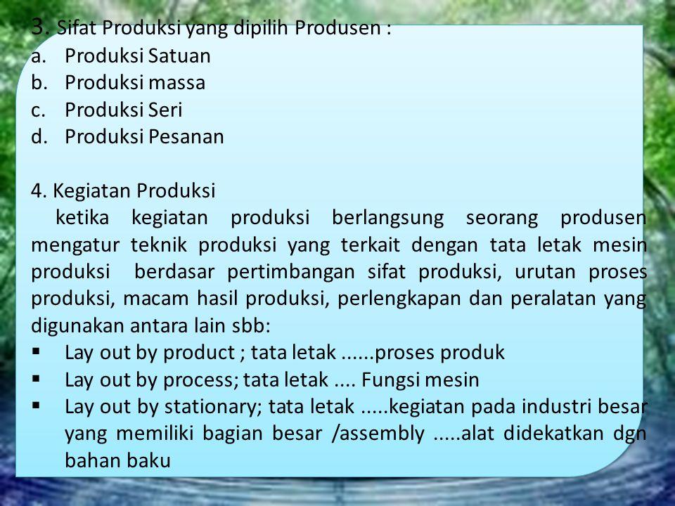 3. Sifat Produksi yang dipilih Produsen : a.Produksi Satuan b.Produksi massa c.Produksi Seri d.Produksi Pesanan 4. Kegiatan Produksi ketika kegiatan p