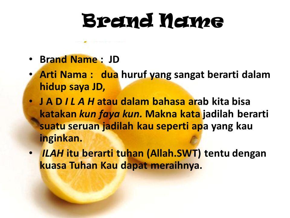 Brand Name Brand Name : JD Arti Nama : dua huruf yang sangat berarti dalam hidup saya JD, J A D I L A H atau dalam bahasa arab kita bisa katakan kun f