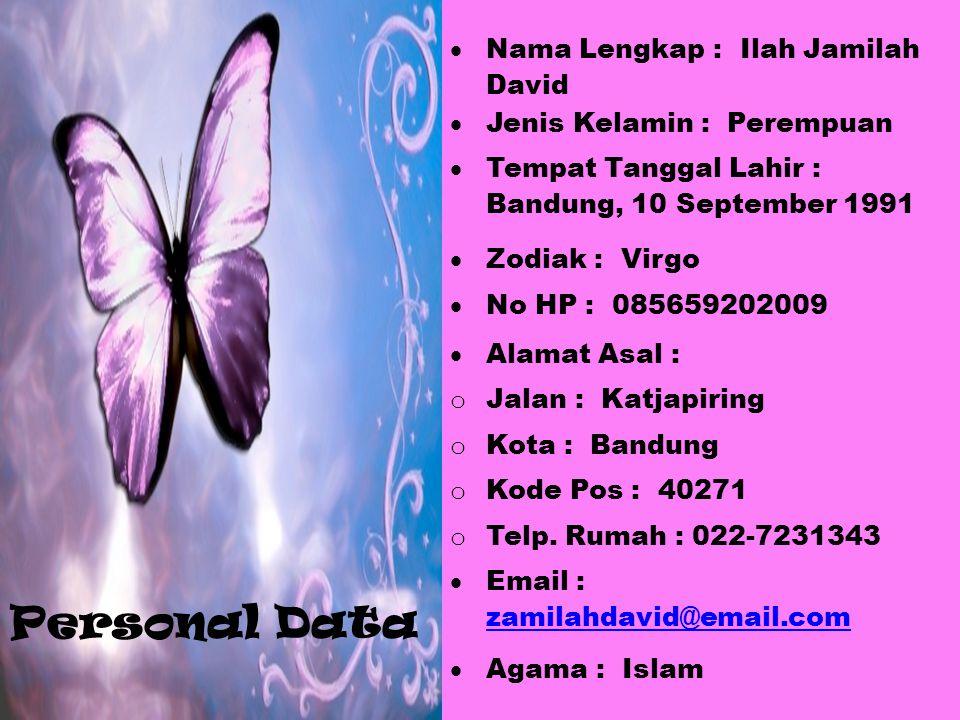 Personal Data  Nama Lengkap : Ilah Jamilah David  Jenis Kelamin : Perempuan  Tempat Tanggal Lahir : Bandung, 10 September 1991  Zodiak : Virgo  N
