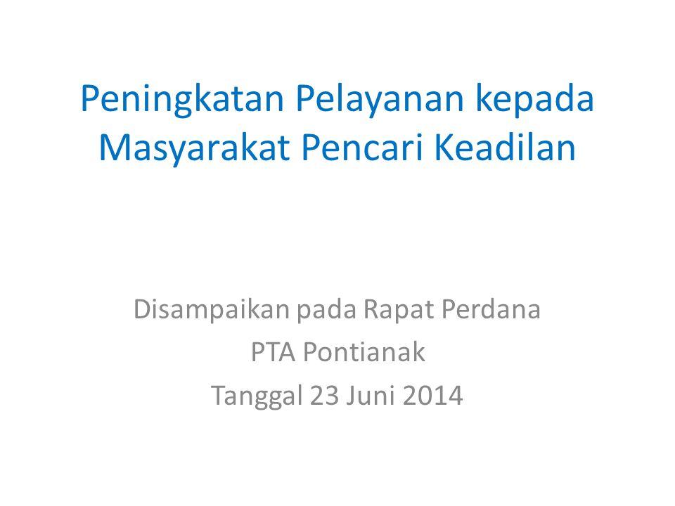 Peningkatan Pelayanan kepada Masyarakat Pencari Keadilan Disampaikan pada Rapat Perdana PTA Pontianak Tanggal 23 Juni 2014