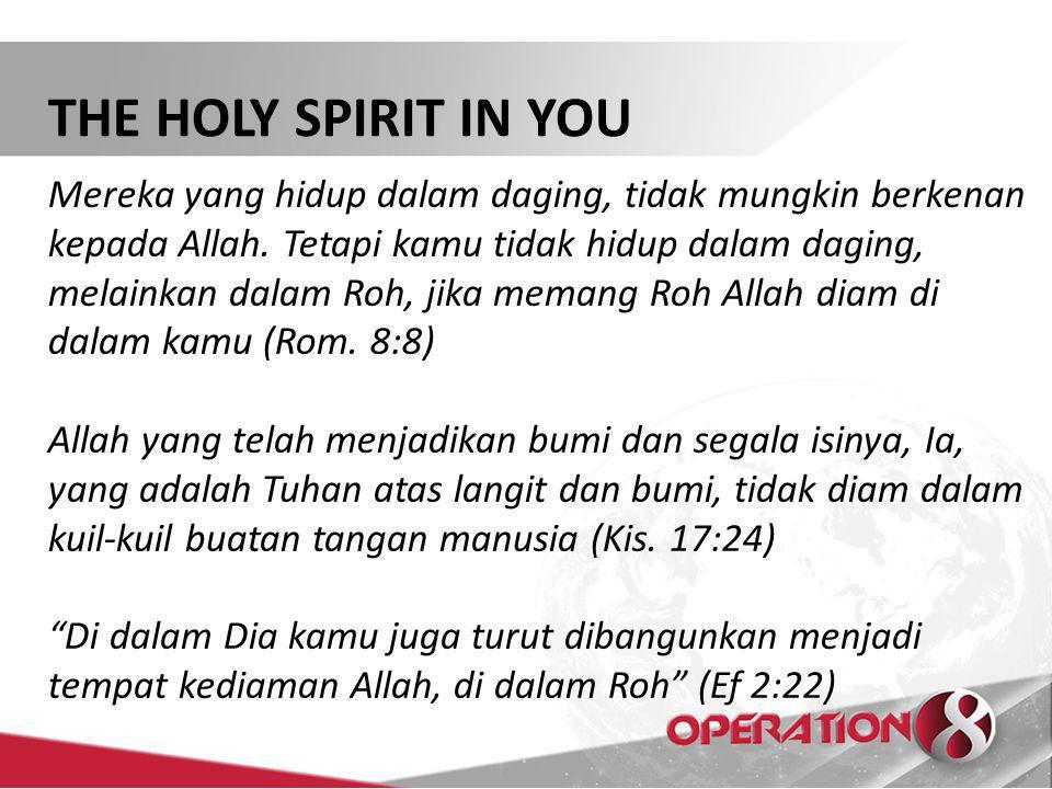 THE HOLY SPIRIT IN YOU Mereka yang hidup dalam daging, tidak mungkin berkenan kepada Allah.