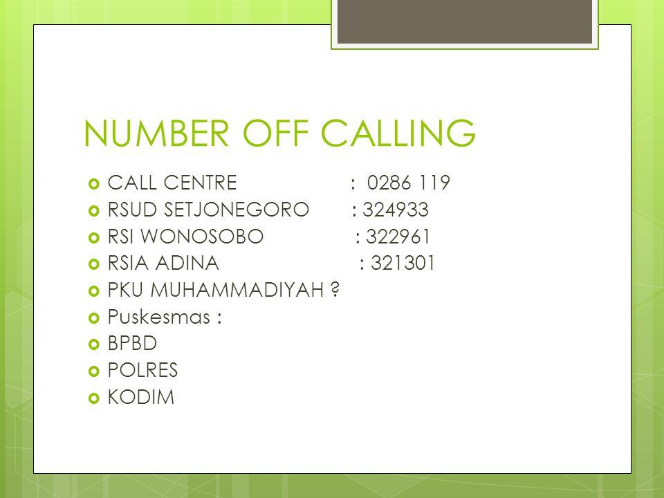 NUMBER OFF CALLING  CALL CENTRE : 0286 119  RSUD SETJONEGORO : 324933  RSI WONOSOBO : 322961  RSIA ADINA : 321301  PKU MUHAMMADIYAH ?  Puskesmas