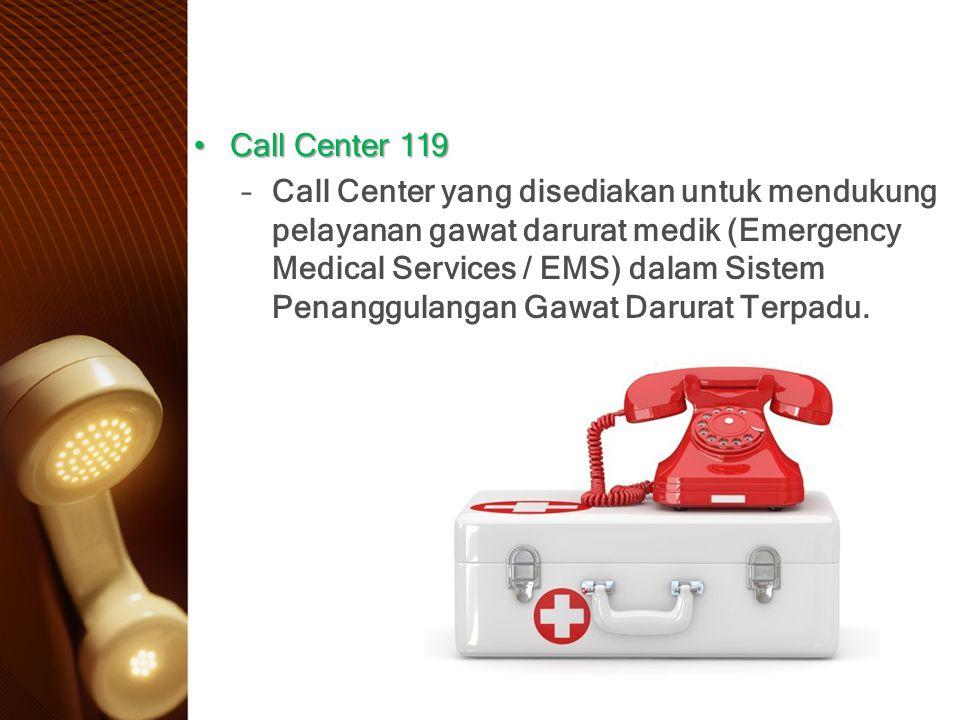 Call Center 119Call Center 119 –Call Center yang disediakan untuk mendukung pelayanan gawat darurat medik (Emergency Medical Services / EMS) dalam Sis