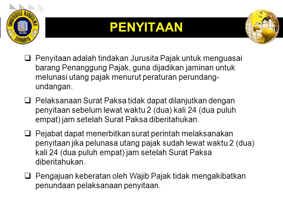 LOGO enny, 2008 PENYITAAN  Penyitaan adalah tindakan Jurusita Pajak untuk menguasai barang Penanggung Pajak, guna dijadikan jaminan untuk melunasi utang pajak menurut peraturan perundang- undangan.