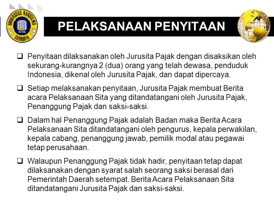 LOGO enny, 2008 PELAKSANAAN PENYITAAN  Penyitaan dilaksanakan oleh Jurusita Pajak dengan disaksikan oleh sekurang ‑ kurangnya 2 (dua) orang yang telah dewasa, penduduk Indonesia, dikenal oleh Jurusita Pajak, dan dapat dipercaya.