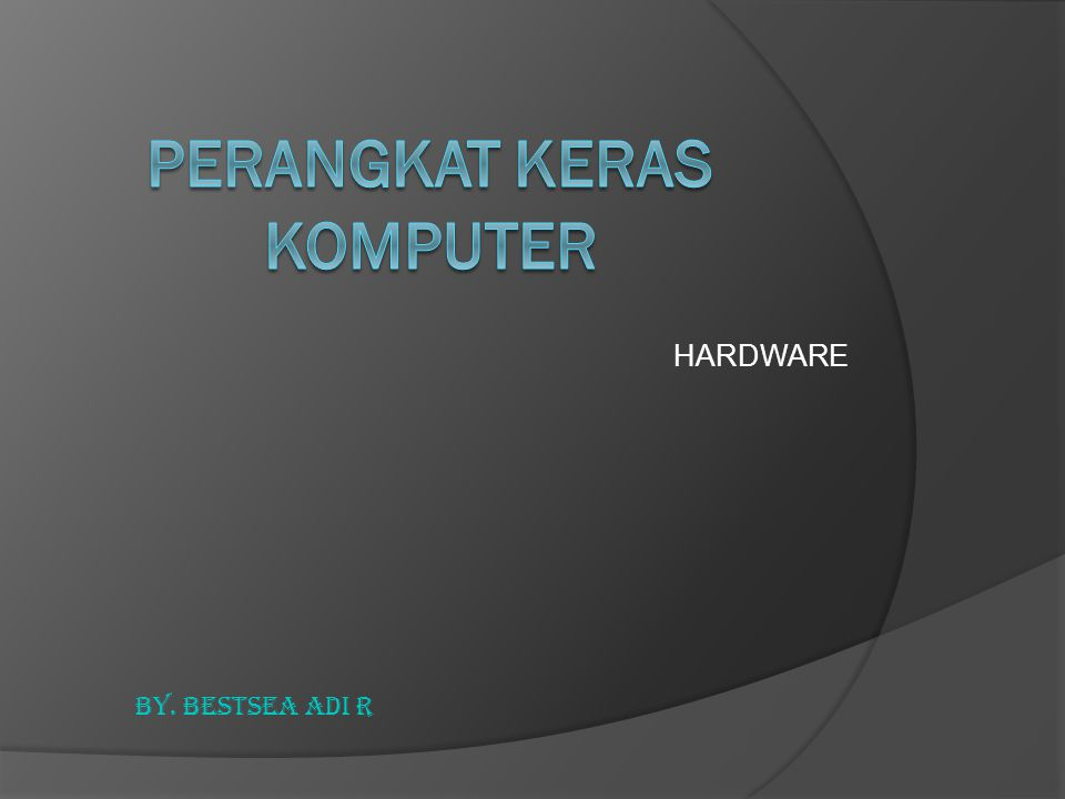 HARDWARE PADA CHASSIS CCentral Processing Unit MMemory MMedia Penyimpanan MMotherboard VVGA card SSound card