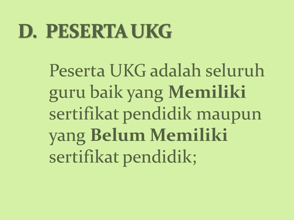 Peserta UKG adalah seluruh guru baik yang Memiliki sertifikat pendidik maupun yang Belum Memiliki sertifikat pendidik;