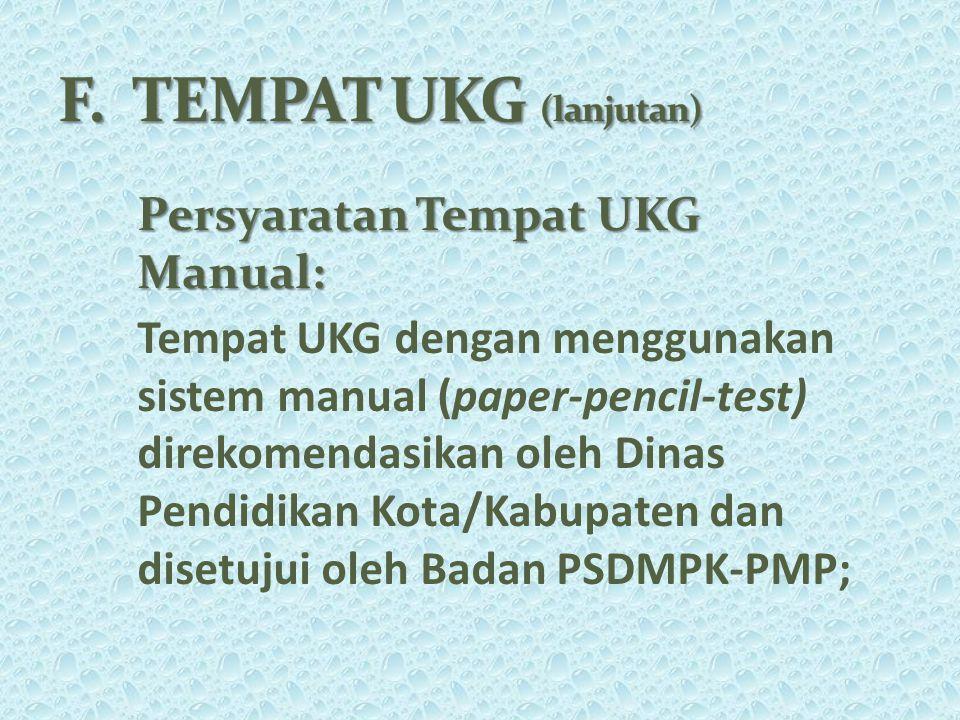 Persyaratan Tempat UKG Manual: Tempat UKG dengan menggunakan sistem manual (paper-pencil-test) direkomendasikan oleh Dinas Pendidikan Kota/Kabupaten dan disetujui oleh Badan PSDMPK-PMP;