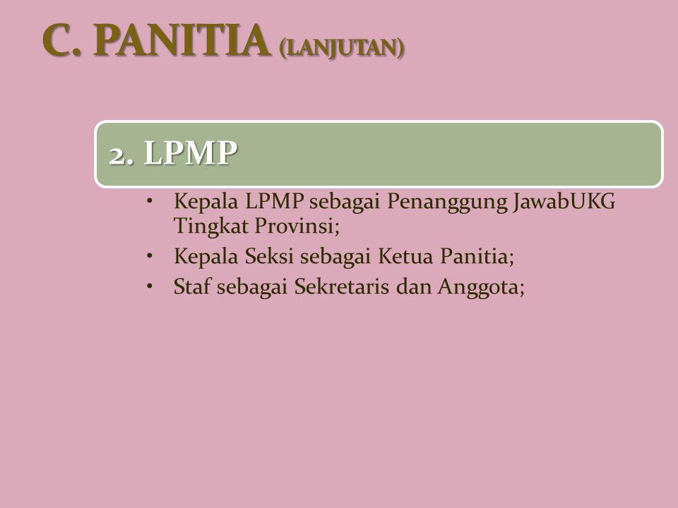 2. LPMP Kepala LPMP sebagai Penanggung JawabUKG Tingkat Provinsi; Kepala Seksi sebagai Ketua Panitia; Staf sebagai Sekretaris dan Anggota;