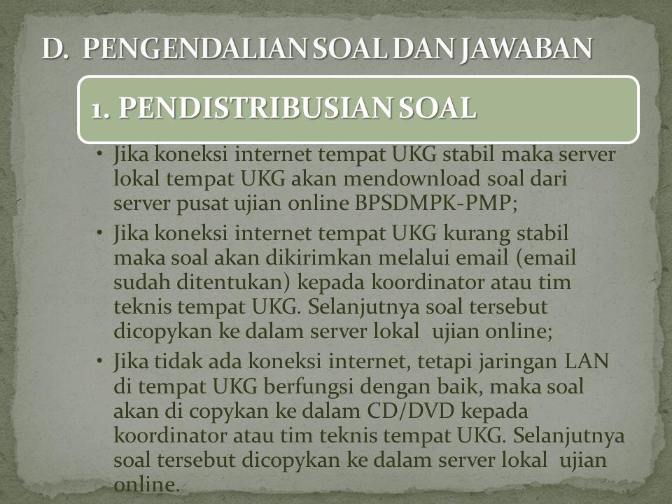 1. PENDISTRIBUSIAN SOAL Jika koneksi internet tempat UKG stabil maka server lokal tempat UKG akan mendownload soal dari server pusat ujian online BPSD