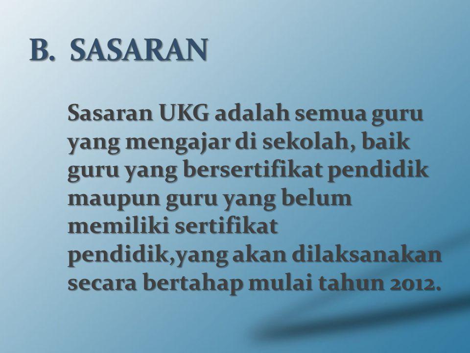 Sasaran UKG adalah semua guru yang mengajar di sekolah, baik guru yang bersertifikat pendidik maupun guru yang belum memiliki sertifikat pendidik,yang akan dilaksanakan secara bertahap mulai tahun 2012.