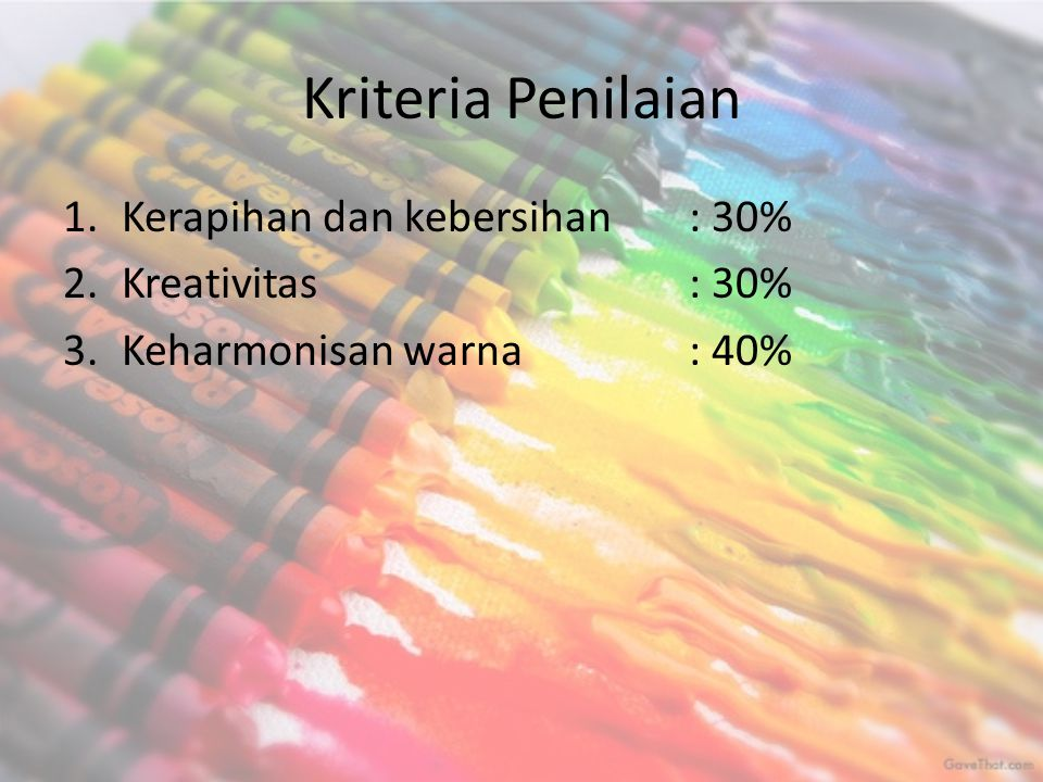 Kriteria Penilaian 1.Kerapihan dan kebersihan: 30% 2.Kreativitas: 30% 3.Keharmonisan warna: 40%