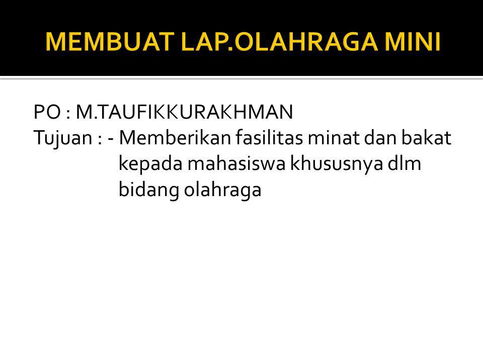 PO : M.TAUFIKKURAKHMAN Tujuan : - Memberikan fasilitas minat dan bakat kepada mahasiswa khususnya dlm bidang olahraga
