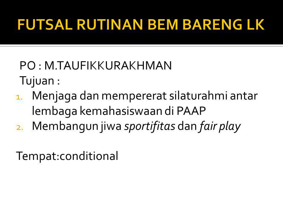 PO : M.TAUFIKKURAKHMAN Tujuan : 1. Menjaga dan mempererat silaturahmi antar lembaga kemahasiswaan di PAAP 2. Membangun jiwa sportifitas dan fair play