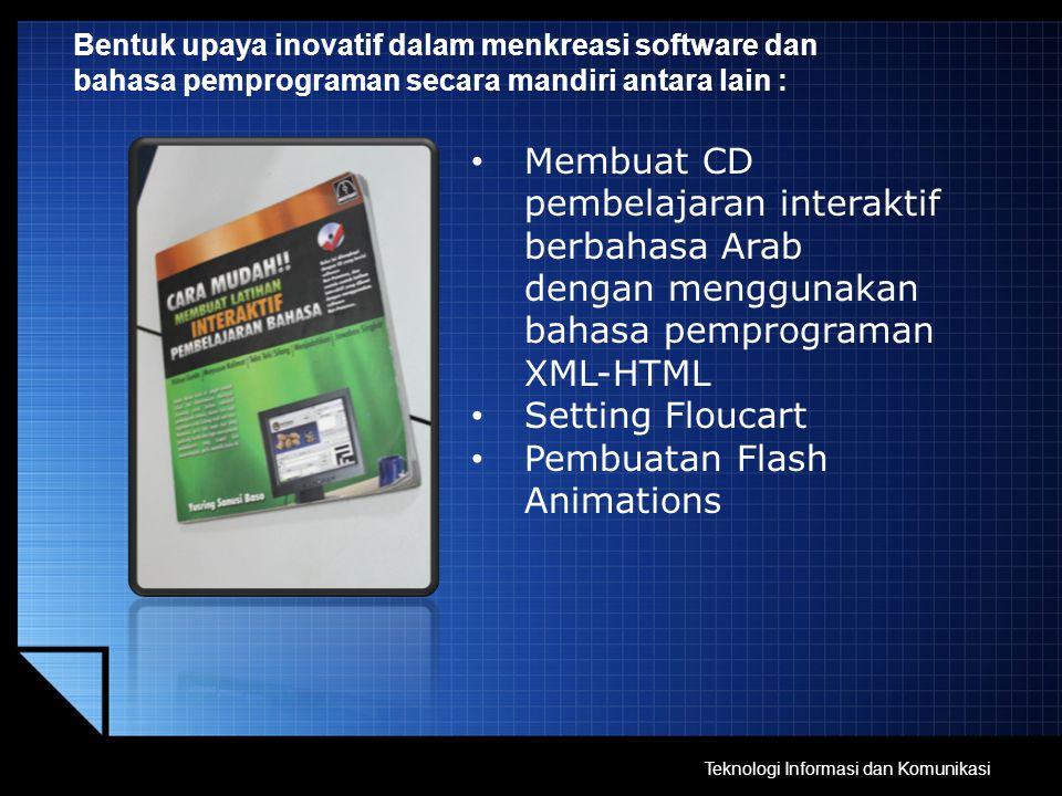 Bentuk upaya inovatif dalam menkreasi software dan bahasa pemprograman secara mandiri antara lain : Membuat CD pembelajaran interaktif berbahasa Arab