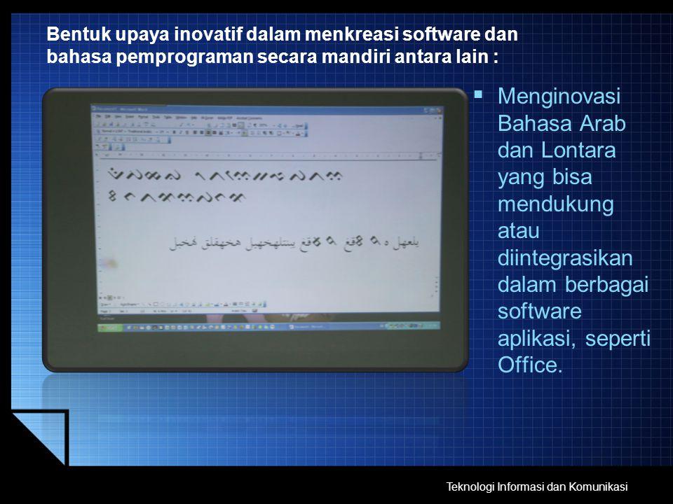 Bentuk upaya inovatif dalam menkreasi software dan bahasa pemprograman secara mandiri antara lain :  Menginovasi Bahasa Arab dan Lontara yang bisa me