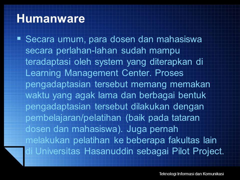 Humanware  Secara umum, para dosen dan mahasiswa secara perlahan-lahan sudah mampu teradaptasi oleh system yang diterapkan di Learning Management Cen