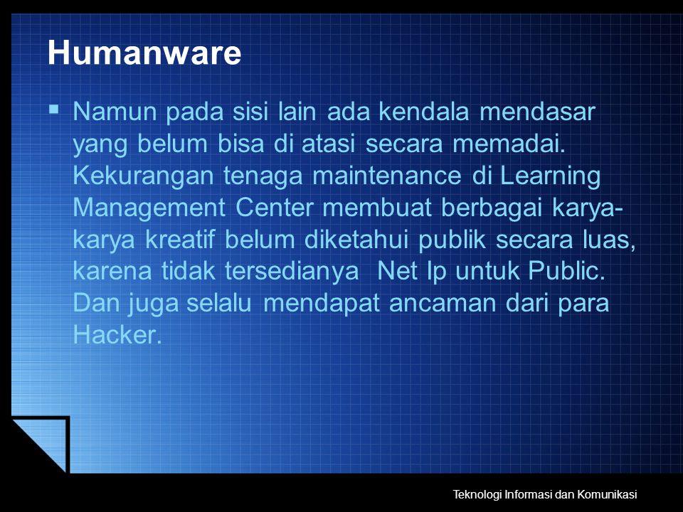 Humanware  Namun pada sisi lain ada kendala mendasar yang belum bisa di atasi secara memadai. Kekurangan tenaga maintenance di Learning Management Ce