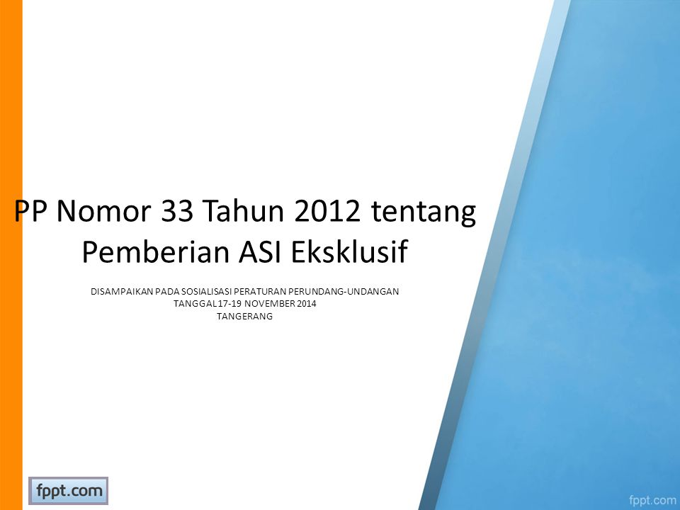 PP Nomor 33 Tahun 2012 tentang Pemberian ASI Eksklusif DISAMPAIKAN PADA SOSIALISASI PERATURAN PERUNDANG-UNDANGAN TANGGAL 17-19 NOVEMBER 2014 TANGERANG