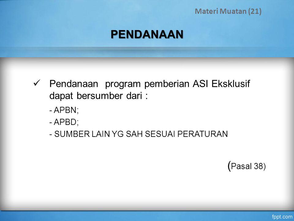 PENDANAAN Pendanaan program pemberian ASI Eksklusif dapat bersumber dari : - APBN; - APBD; - SUMBER LAIN YG SAH SESUAI PERATURAN ( Pasal 38) Materi Mu