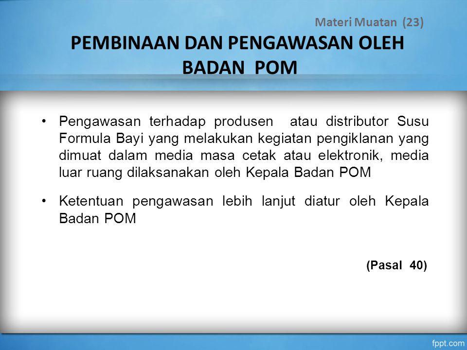 PEMBINAAN DAN PENGAWASAN OLEH BADAN POM Pengawasan terhadap produsen atau distributor Susu Formula Bayi yang melakukan kegiatan pengiklanan yang dimua