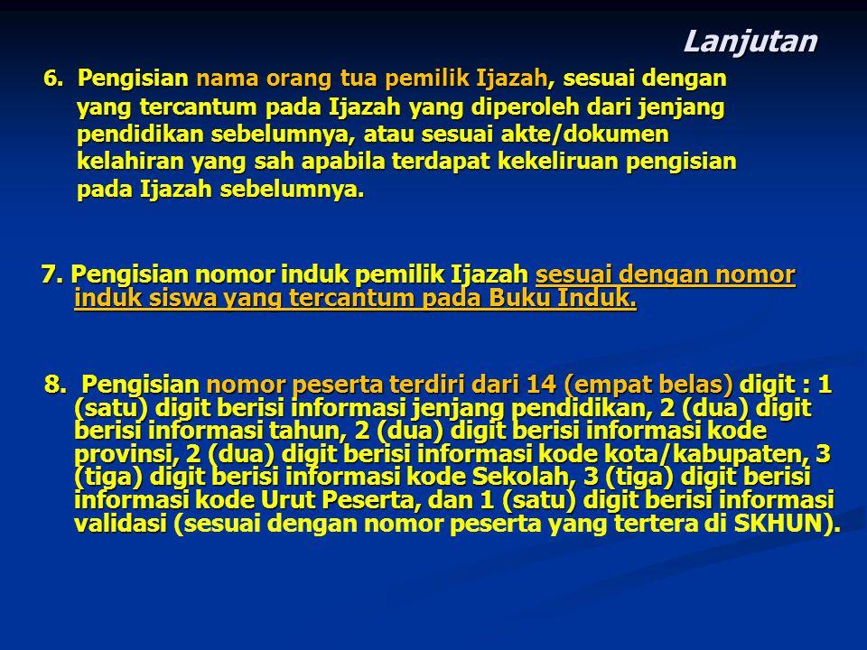 Lanjutan 6. Pengisian nama orang tua pemilik Ijazah, sesuai dengan 6. Pengisian nama orang tua pemilik Ijazah, sesuai dengan yang tercantum pada Ijaza