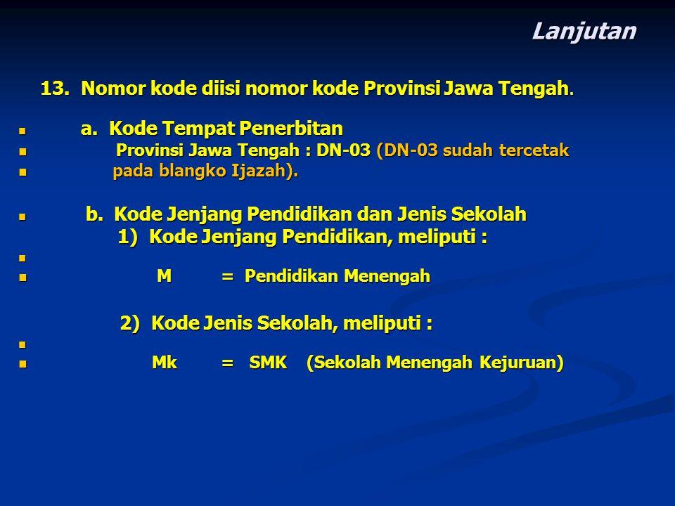 Lanjutan 13. Nomor kode diisi nomor kode Provinsi Jawa Tengah. 13. Nomor kode diisi nomor kode Provinsi Jawa Tengah. a. Kode Tempat Penerbitan a. Kode