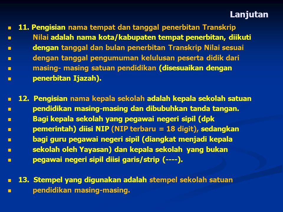 Lanjutan 11. Pengisian nama tempat dan tanggal penerbitan Transkrip Nilai adalah nama kota/kabupaten tempat penerbitan, diikuti dengan tanggal dan bul