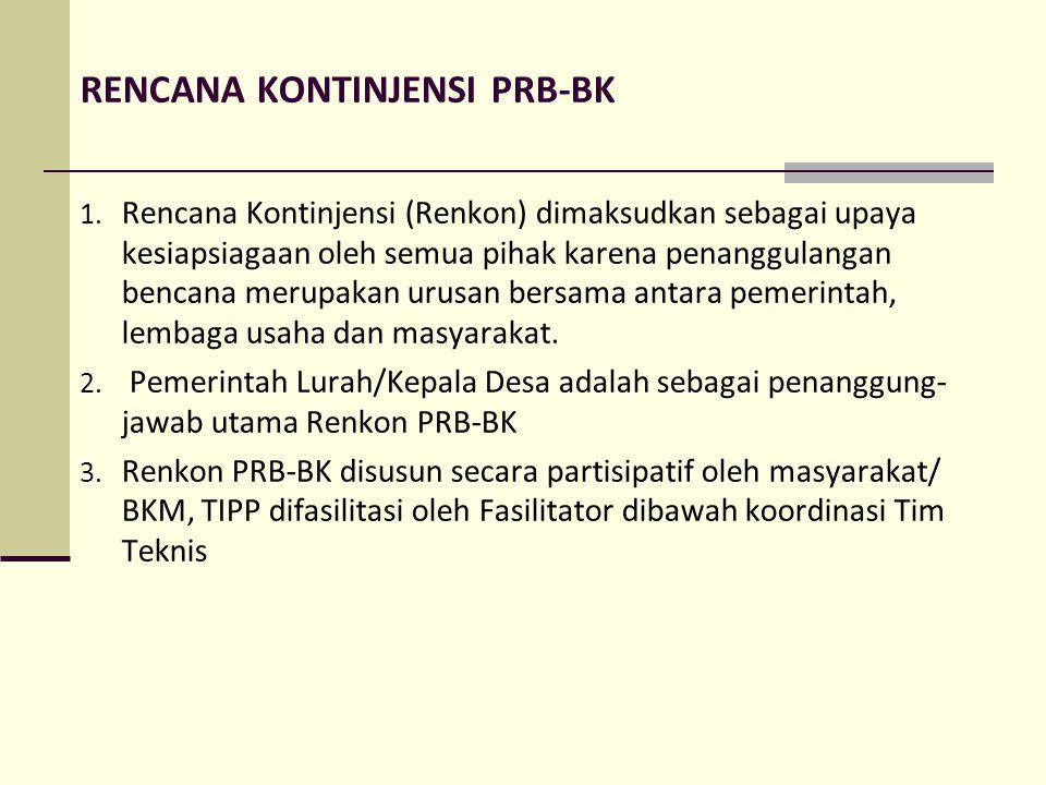 RENCANA KONTINJENSI PRB-BK 1. Rencana Kontinjensi (Renkon) dimaksudkan sebagai upaya kesiapsiagaan oleh semua pihak karena penanggulangan bencana meru