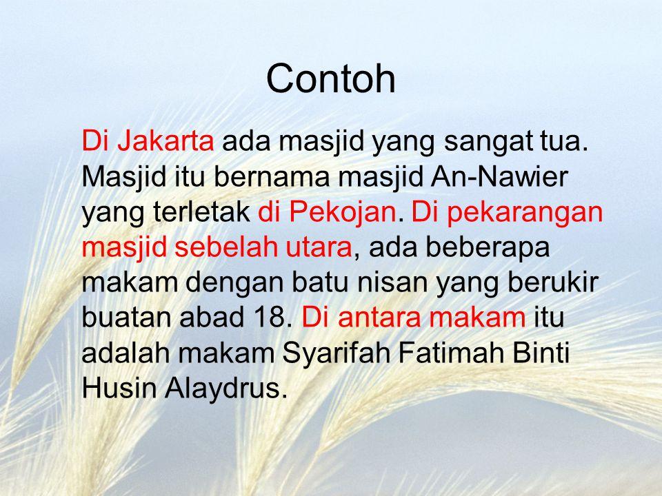 Contoh Di Jakarta ada masjid yang sangat tua. Masjid itu bernama masjid An-Nawier yang terletak di Pekojan. Di pekarangan masjid sebelah utara, ada be