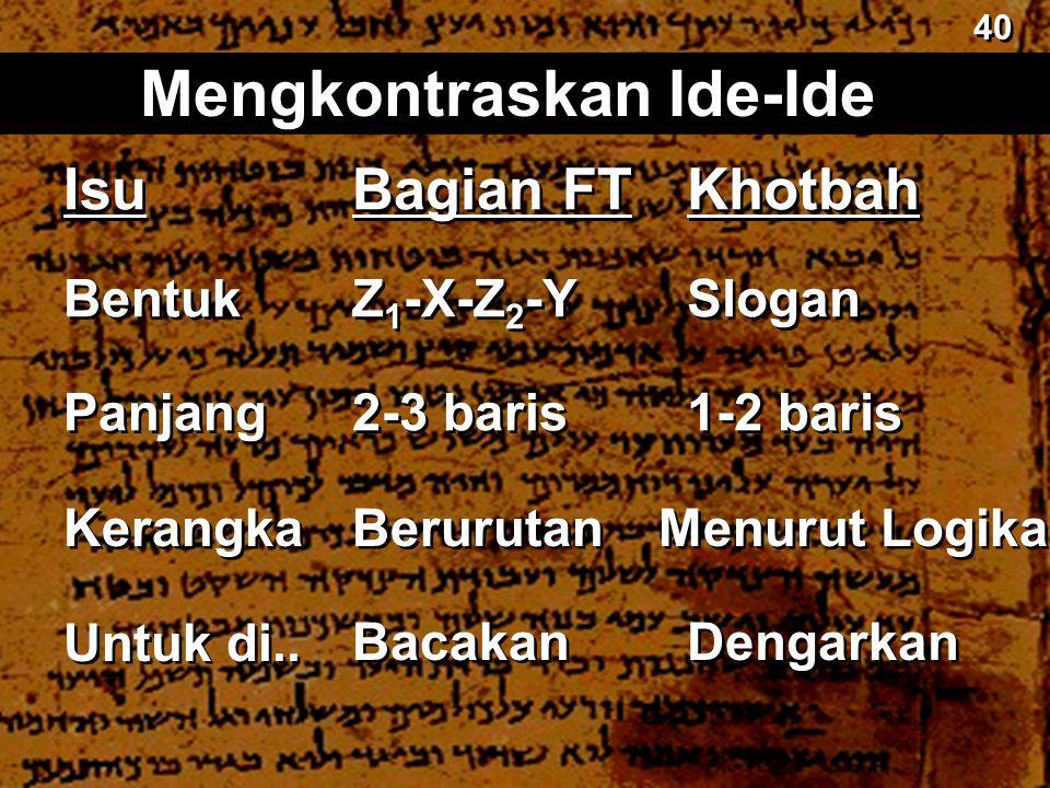 Bagian FT Mengkontraskan Ide-Ide Khotbah Z 1 -X-Z 2 -Y Slogan 2-3 baris 1-2 baris Berurutan Menurut Logika Bacakan Dengarkan 40 Isu Bentuk Panjang Ker