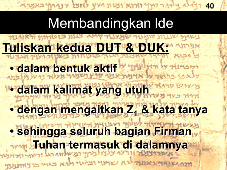 Tuliskan kedua DUT & DUK: dalam bentuk aktif dalam kalimat yang utuh dengan mengaitkan Z 1 & kata tanya sehingga seluruh bagian Firman Tuhan termasuk