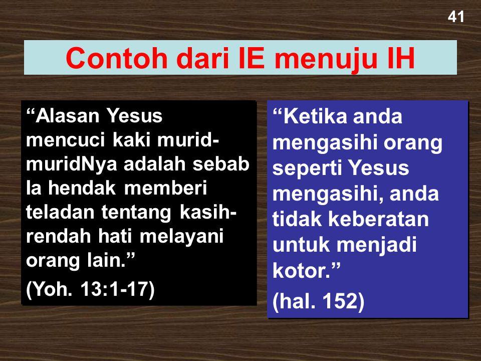 """41 Contoh dari IE menuju IH """"Alasan Yesus mencuci kaki murid- muridNya adalah sebab Ia hendak memberi teladan tentang kasih- rendah hati melayani oran"""