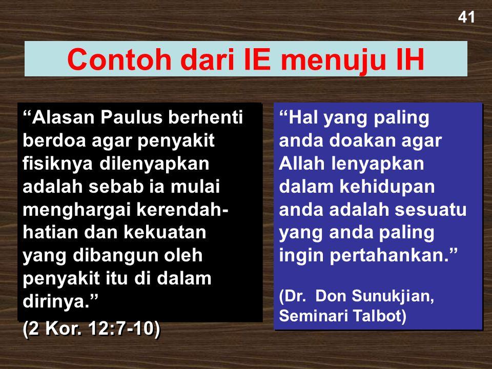 """41 Contoh dari IE menuju IH """"Alasan Paulus berhenti berdoa agar penyakit fisiknya dilenyapkan adalah sebab ia mulai menghargai kerendah- hatian dan ke"""