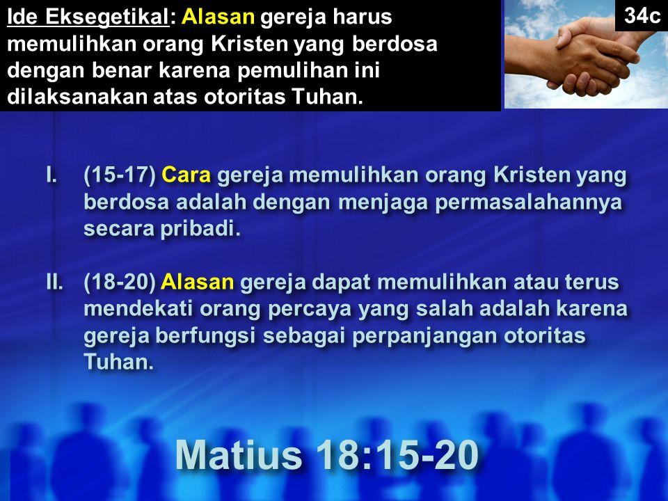 Ide Eksegetikal: Alasan gereja harus memulihkan orang Kristen yang berdosa dengan benar karena pemulihan ini dilaksanakan atas otoritas Tuhan. I.(15-1
