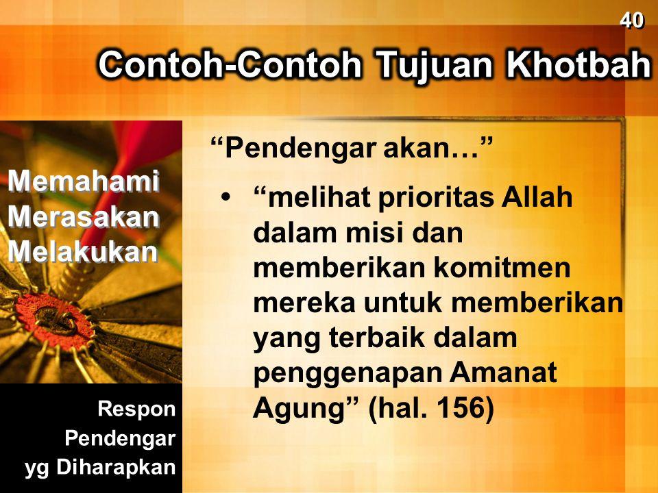"""""""Pendengar akan…"""" """"melihat prioritas Allah dalam misi dan memberikan komitmen mereka untuk memberikan yang terbaik dalam penggenapan Amanat Agung"""" (ha"""