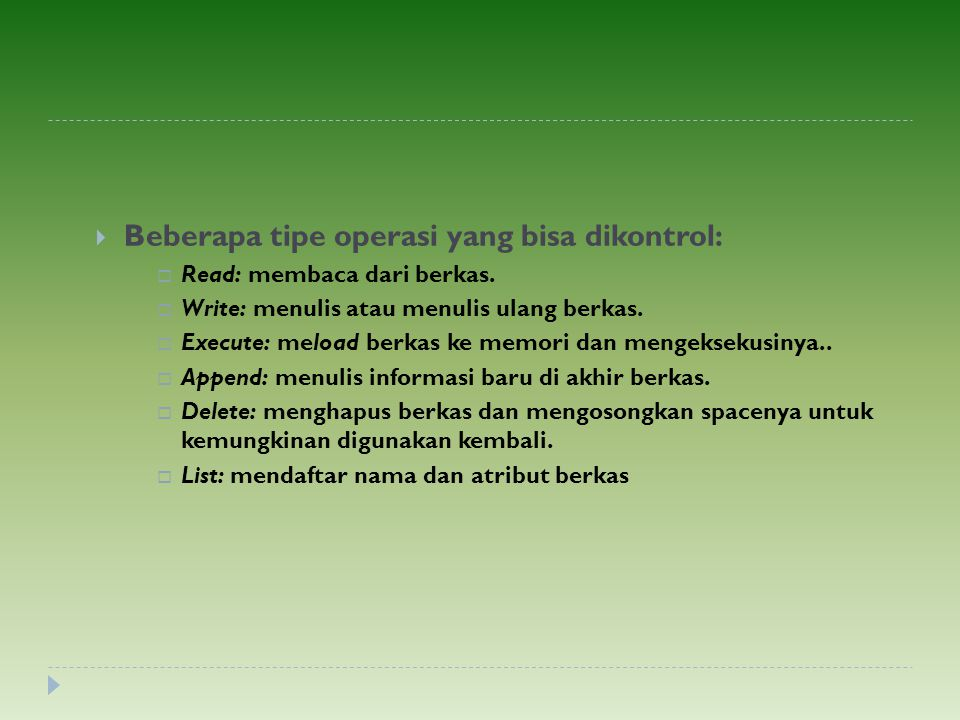  Beberapa tipe operasi yang bisa dikontrol:  Read: membaca dari berkas.  Write: menulis atau menulis ulang berkas.  Execute: meload berkas ke memo