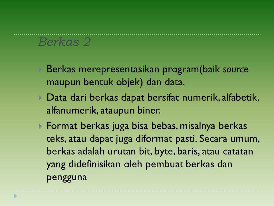 Berkas 2  Berkas merepresentasikan program(baik source maupun bentuk objek) dan data.  Data dari berkas dapat bersifat numerik, alfabetik, alfanumer