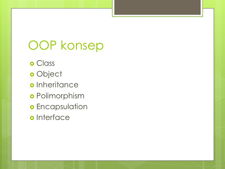 OOP konsep  Class  Object  Inheritance  Polimorphism  Encapsulation  Interface