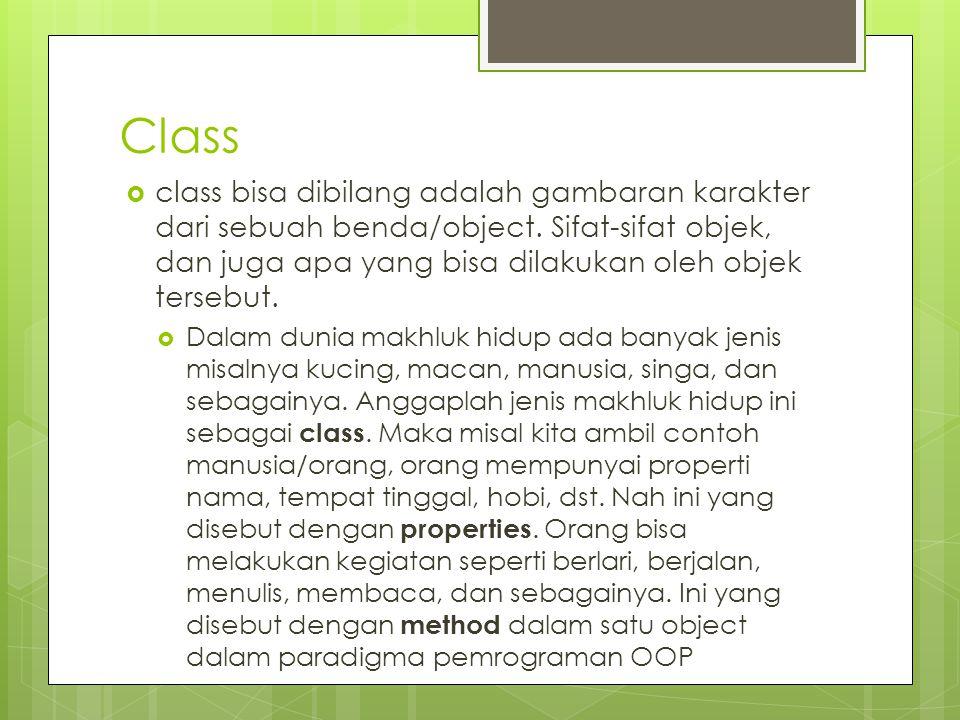 Class  class bisa dibilang adalah gambaran karakter dari sebuah benda/object. Sifat-sifat objek, dan juga apa yang bisa dilakukan oleh objek tersebut