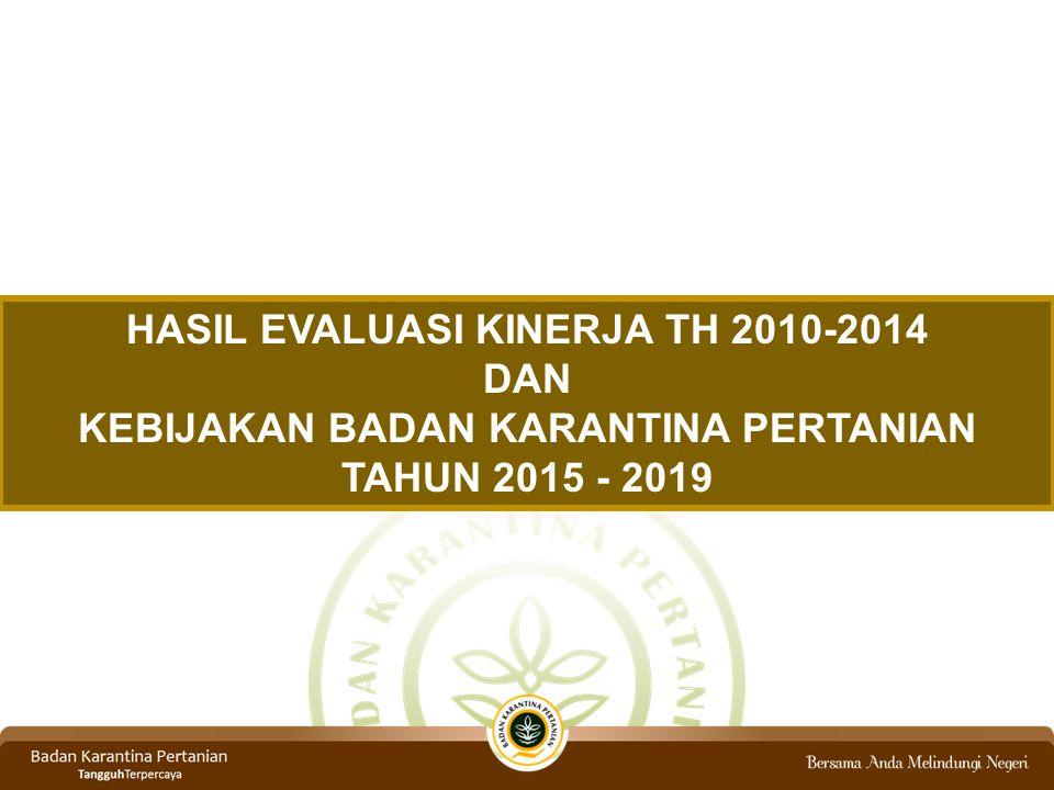 HASIL EVALUASI KINERJA TH 2010-2014 DAN KEBIJAKAN BADAN KARANTINA PERTANIAN TAHUN 2015 - 2019