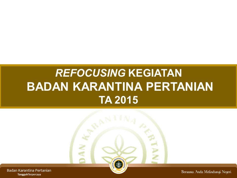 REFOCUSING KEGIATAN BADAN KARANTINA PERTANIAN TA 2015