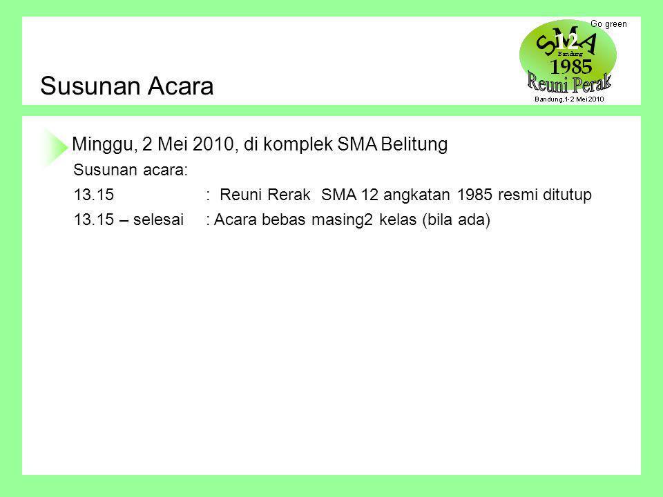 Susunan Acara Minggu, 2 Mei 2010, di komplek SMA Belitung Susunan acara: 13.15: Reuni Rerak SMA 12 angkatan 1985 resmi ditutup 13.15 – selesai: Acara bebas masing2 kelas (bila ada)