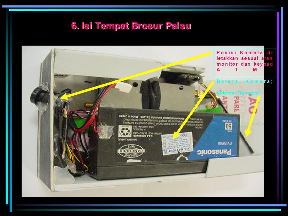 5. Tempat Brosur palsu di pasang disamping ATM Kamera kecil dapat melihat KEYPAD dan juga monitor dan hasilnya dikirim melaui jaringan tanpa kabel.