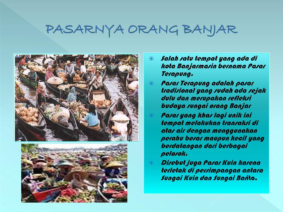  Salah satu tempat yang ada di kota Banjarmasin bernama Pasar Terapung.  Pasar Terapung adalah pasar tradisional yang sudah ada sejak dulu dan merup
