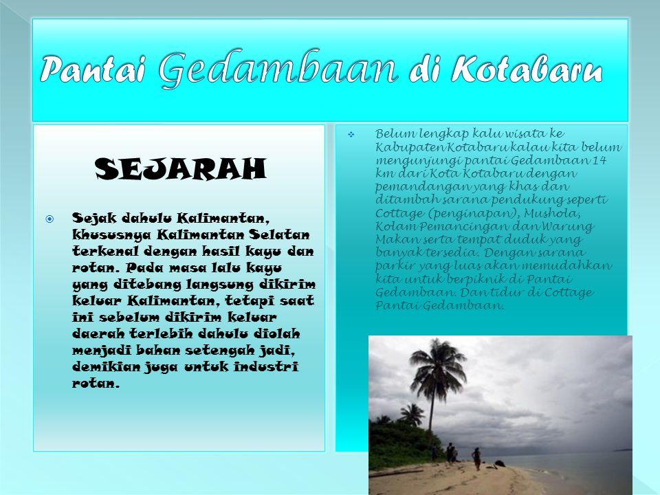  Belum lengkap kalu wisata ke Kabupaten Kotabaru kalau kita belum mengunjungi pantai Gedambaan 14 km dari Kota Kotabaru dengan pemandangan yang khas