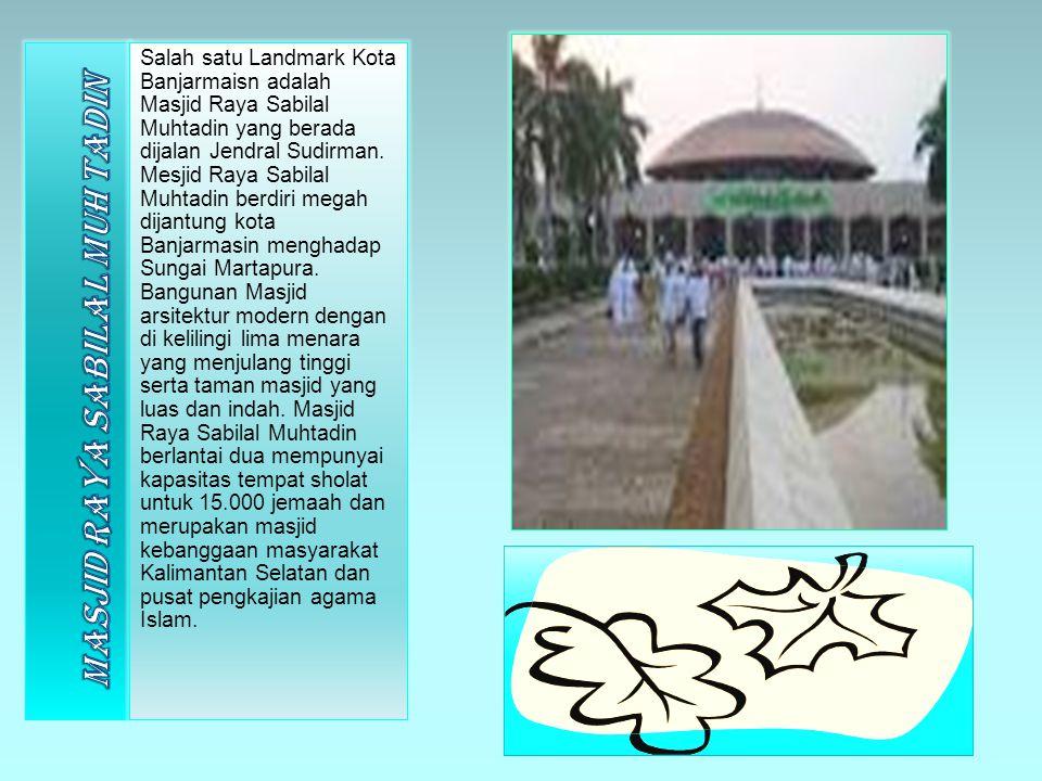 Salah satu Landmark Kota Banjarmaisn adalah Masjid Raya Sabilal Muhtadin yang berada dijalan Jendral Sudirman. Mesjid Raya Sabilal Muhtadin berdiri me