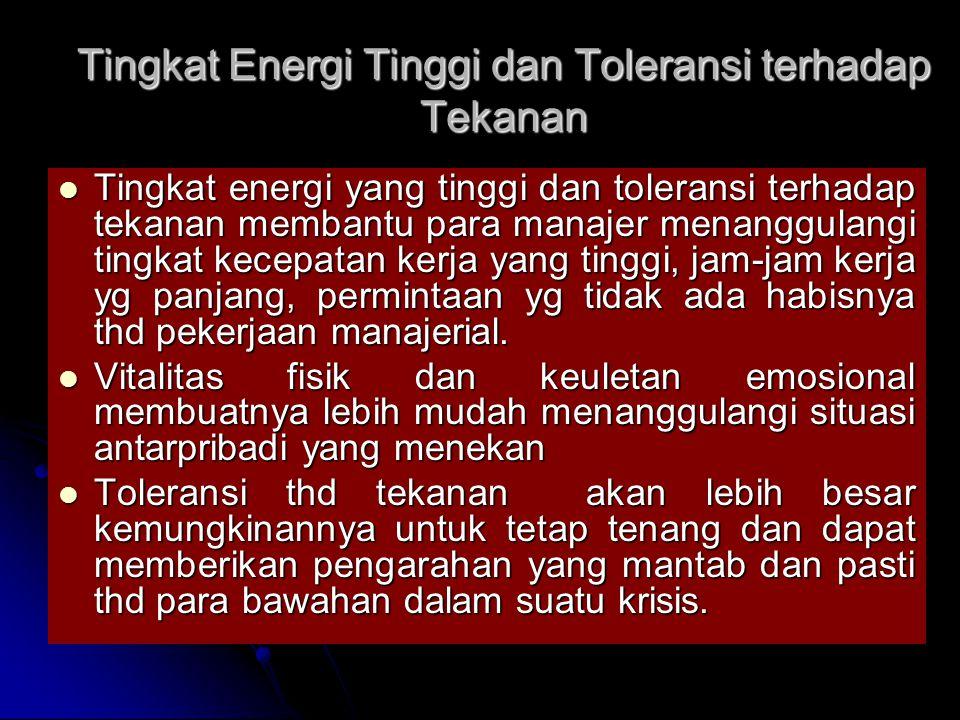Tingkat Energi Tinggi dan Toleransi terhadap Tekanan Tingkat energi yang tinggi dan toleransi terhadap tekanan membantu para manajer menanggulangi tin